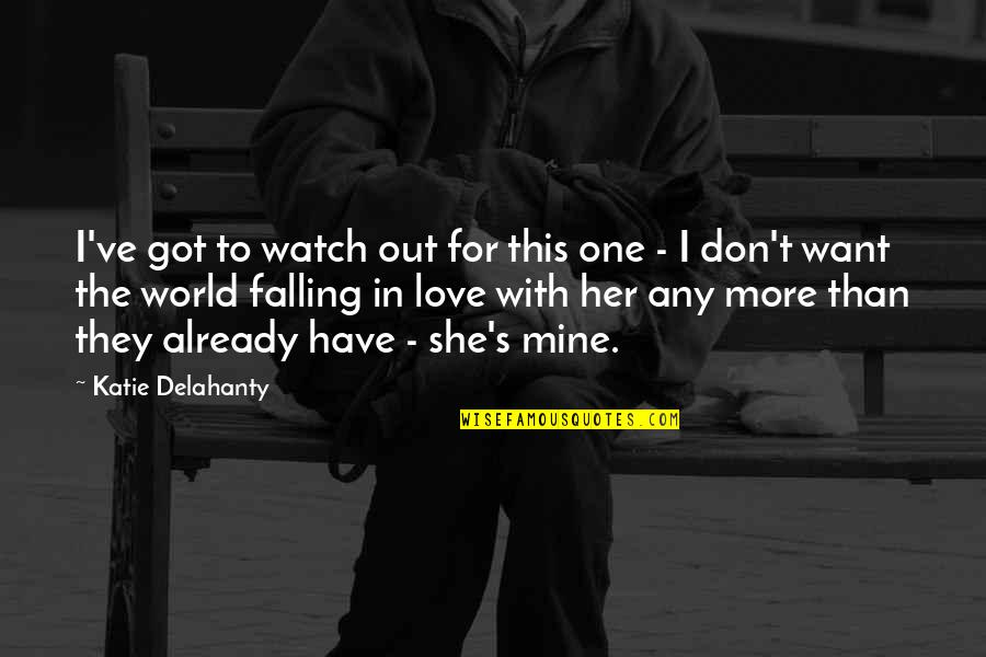 She's Mine Quotes By Katie Delahanty: I've got to watch out for this one
