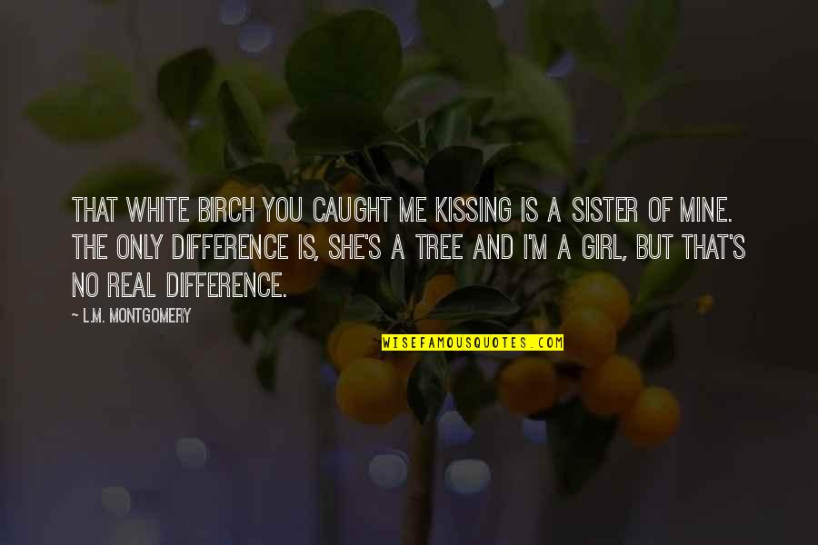 She's Mine Quotes By L.M. Montgomery: That white birch you caught me kissing is