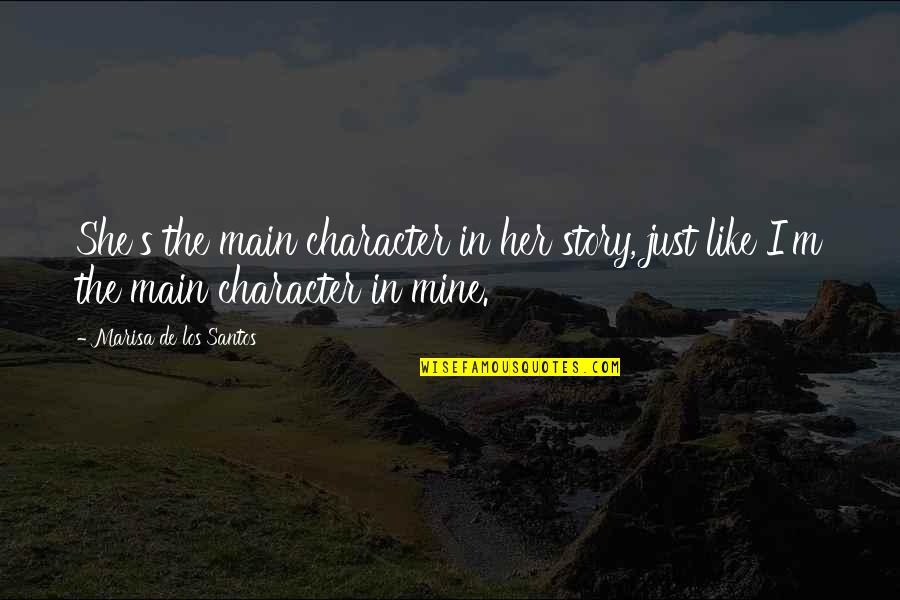 She's Mine Quotes By Marisa De Los Santos: She's the main character in her story, just