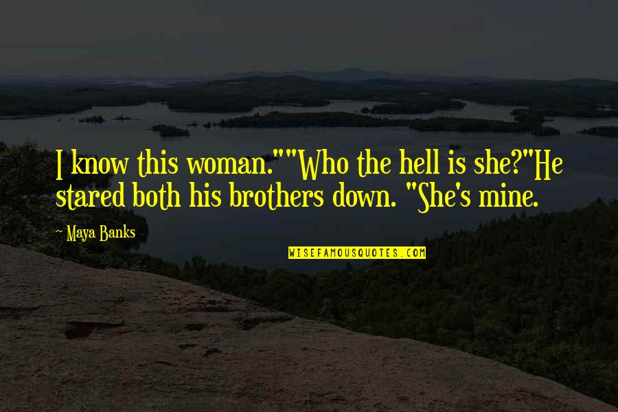 "She's Mine Quotes By Maya Banks: I know this woman.""""Who the hell is she?""He"