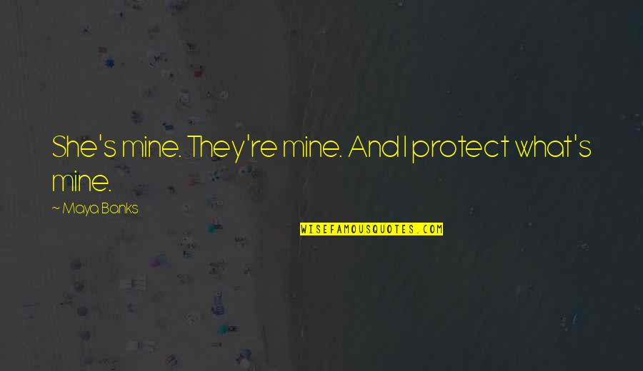 She's Mine Quotes By Maya Banks: She's mine. They're mine. And I protect what's