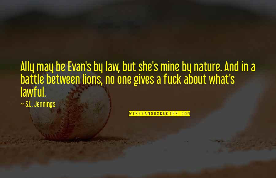 She's Mine Quotes By S.L. Jennings: Ally may be Evan's by law, but she's