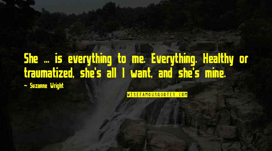 She's Mine Quotes By Suzanne Wright: She ... is everything to me. Everything. Healthy