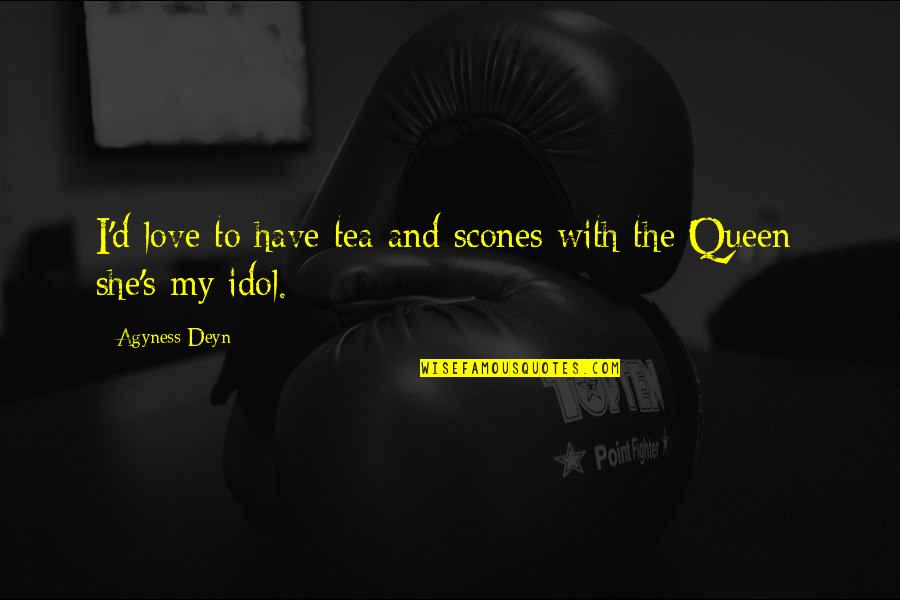 She's My Queen Quotes By Agyness Deyn: I'd love to have tea and scones with