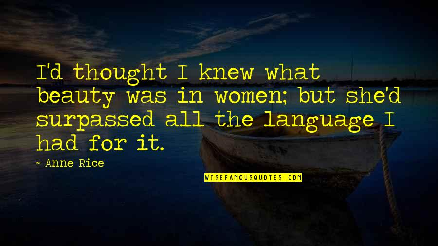 She's My Queen Quotes By Anne Rice: I'd thought I knew what beauty was in