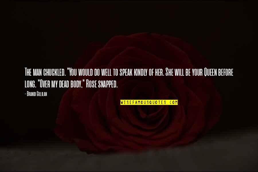 """She's My Queen Quotes By Brandi Gillilan: The man chuckled. """"You would do well to"""