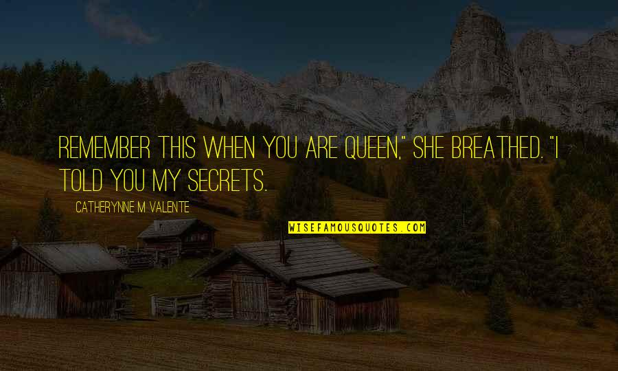"""She's My Queen Quotes By Catherynne M Valente: Remember this when you are queen,"""" she breathed."""