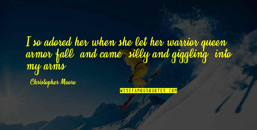 She's My Queen Quotes By Christopher Moore: I so adored her when she let her