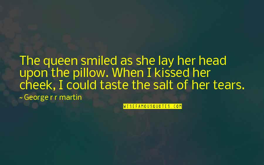 She's My Queen Quotes By George R R Martin: The queen smiled as she lay her head