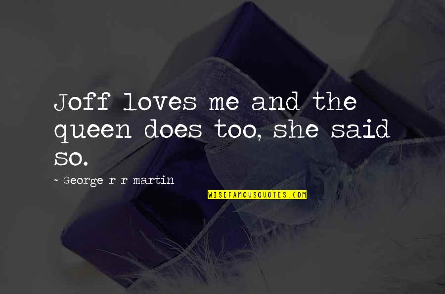 She's My Queen Quotes By George R R Martin: Joff loves me and the queen does too,
