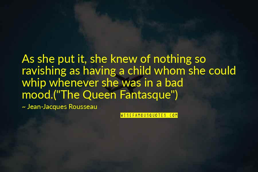 She's My Queen Quotes By Jean-Jacques Rousseau: As she put it, she knew of nothing