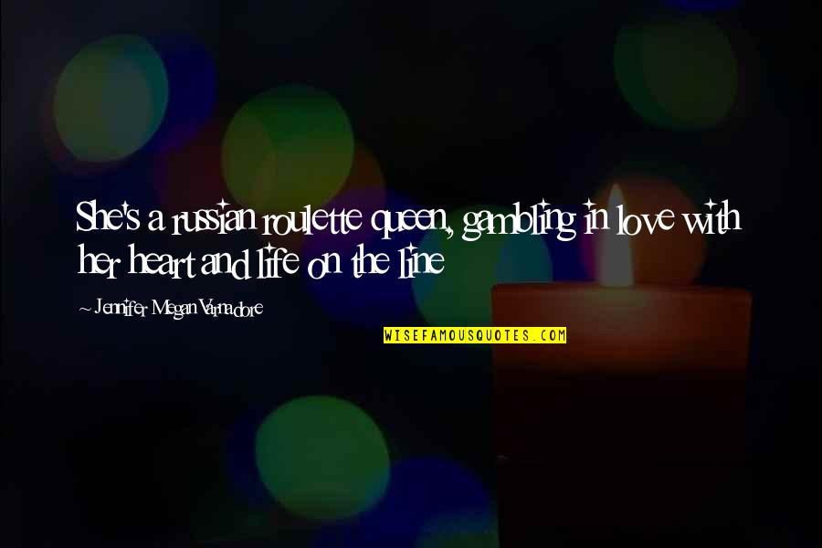 She's My Queen Quotes By Jennifer Megan Varnadore: She's a russian roulette queen, gambling in love