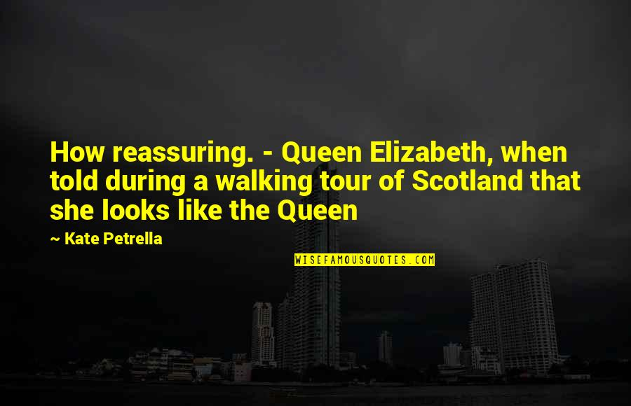 She's My Queen Quotes By Kate Petrella: How reassuring. - Queen Elizabeth, when told during