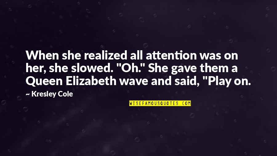 She's My Queen Quotes By Kresley Cole: When she realized all attention was on her,