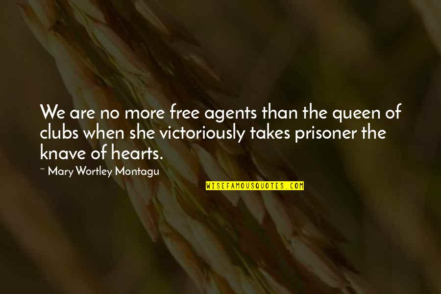 She's My Queen Quotes By Mary Wortley Montagu: We are no more free agents than the