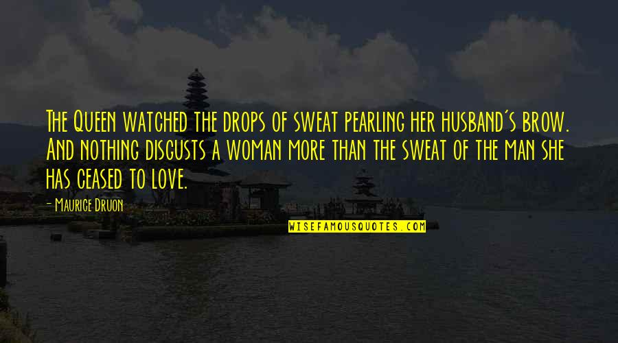 She's My Queen Quotes By Maurice Druon: The Queen watched the drops of sweat pearling
