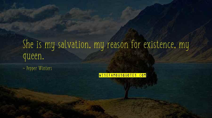 She's My Queen Quotes By Pepper Winters: She is my salvation, my reason for existence,