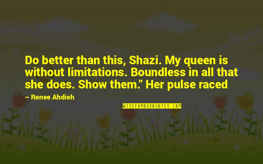 She's My Queen Quotes By Renee Ahdieh: Do better than this, Shazi. My queen is
