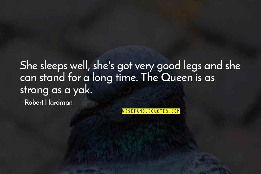 She's My Queen Quotes By Robert Hardman: She sleeps well, she's got very good legs