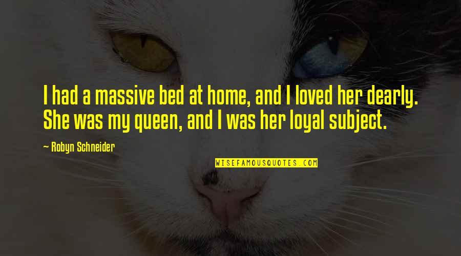 She's My Queen Quotes By Robyn Schneider: I had a massive bed at home, and