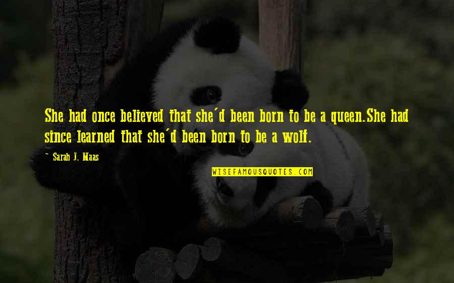 She's My Queen Quotes By Sarah J. Maas: She had once believed that she'd been born