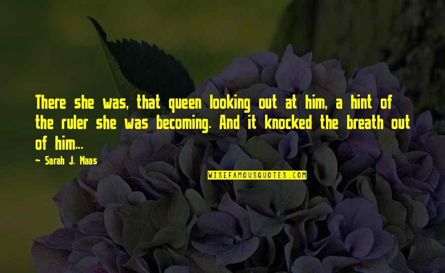 She's My Queen Quotes By Sarah J. Maas: There she was, that queen looking out at