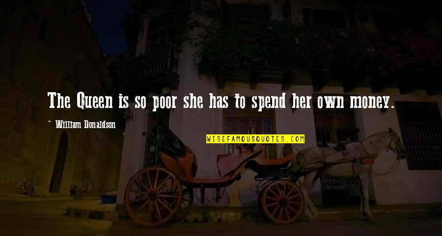 She's My Queen Quotes By William Donaldson: The Queen is so poor she has to