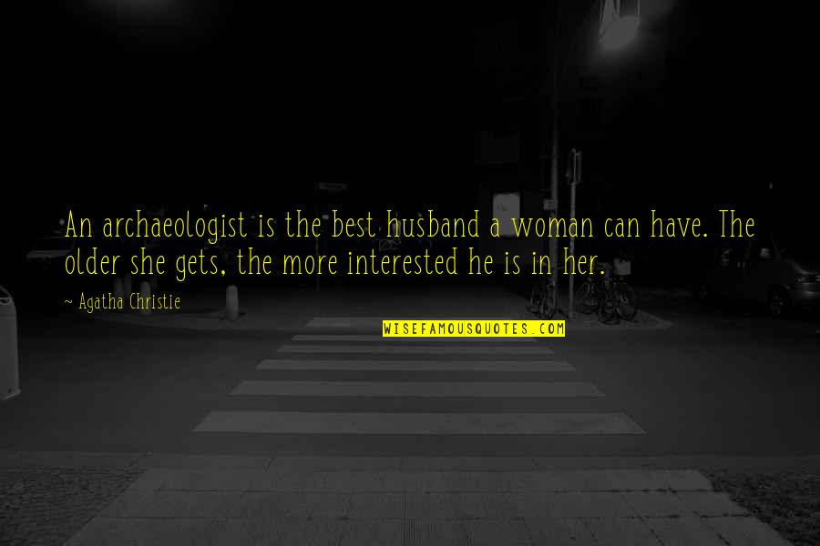She's Not Interested Quotes By Agatha Christie: An archaeologist is the best husband a woman