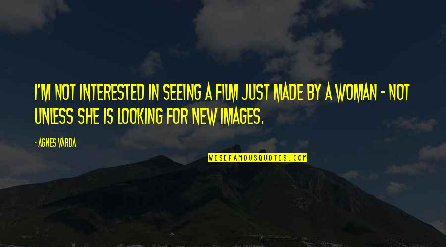 She's Not Interested Quotes By Agnes Varda: I'm not interested in seeing a film just