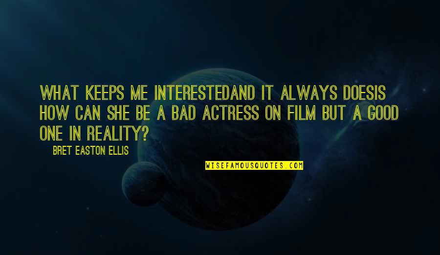 She's Not Interested Quotes By Bret Easton Ellis: What keeps me interestedand it always doesis how