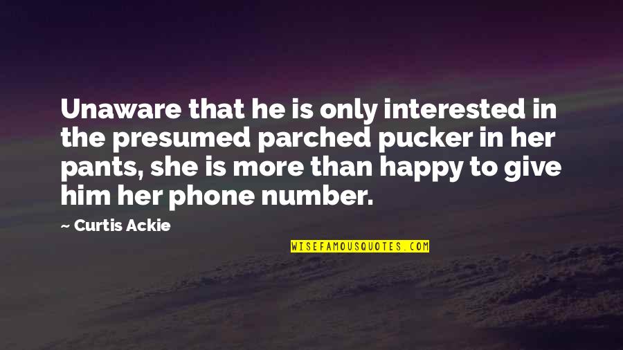 She's Not Interested Quotes By Curtis Ackie: Unaware that he is only interested in the