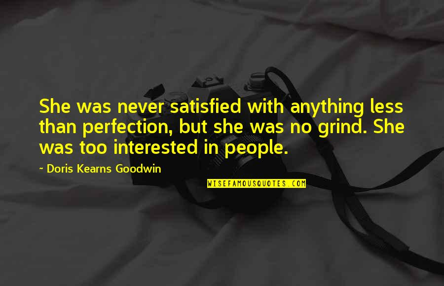 She's Not Interested Quotes By Doris Kearns Goodwin: She was never satisfied with anything less than