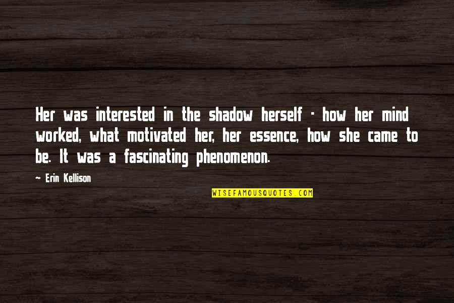 She's Not Interested Quotes By Erin Kellison: Her was interested in the shadow herself -