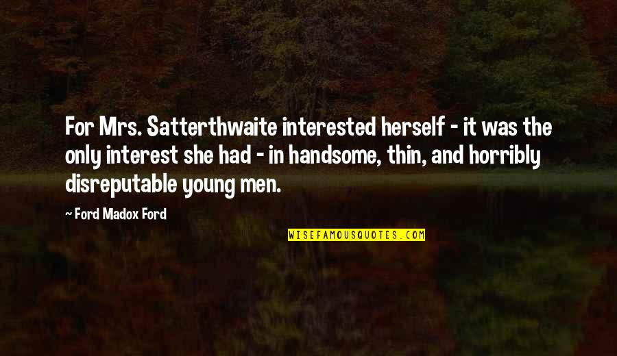 She's Not Interested Quotes By Ford Madox Ford: For Mrs. Satterthwaite interested herself - it was