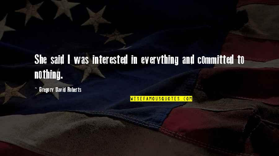 She's Not Interested Quotes By Gregory David Roberts: She said I was interested in everything and