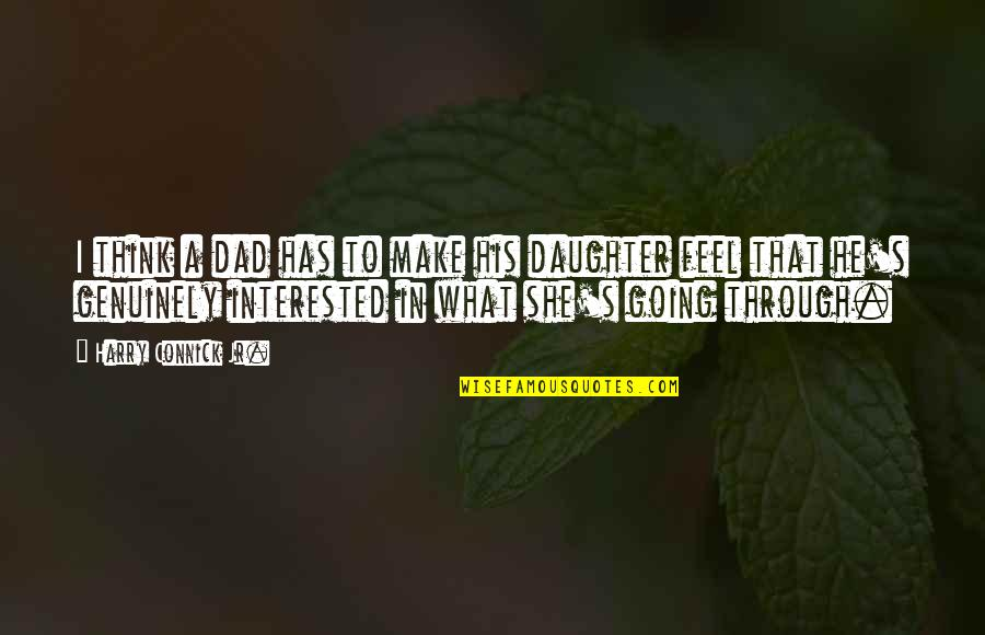 She's Not Interested Quotes By Harry Connick Jr.: I think a dad has to make his