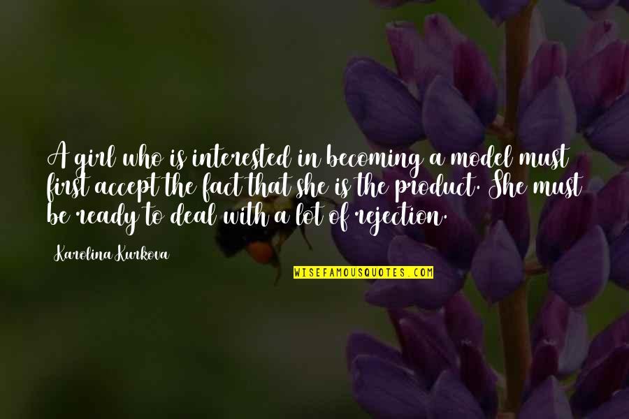 She's Not Interested Quotes By Karolina Kurkova: A girl who is interested in becoming a