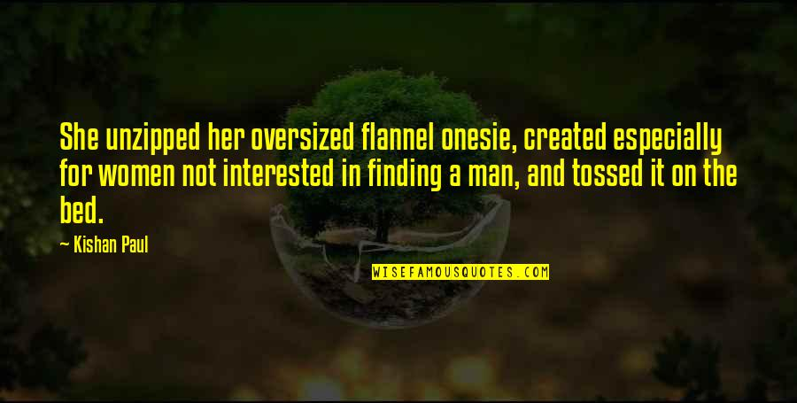 She's Not Interested Quotes By Kishan Paul: She unzipped her oversized flannel onesie, created especially