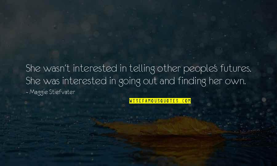 She's Not Interested Quotes By Maggie Stiefvater: She wasn't interested in telling other people's futures.