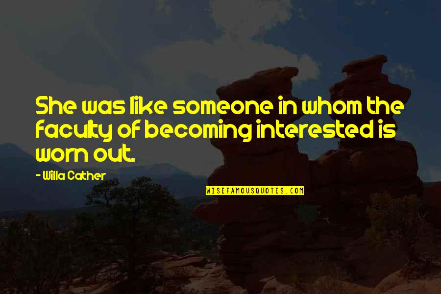 She's Not Interested Quotes By Willa Cather: She was like someone in whom the faculty