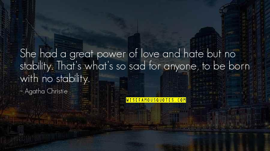 She's Sad Quotes By Agatha Christie: She had a great power of love and