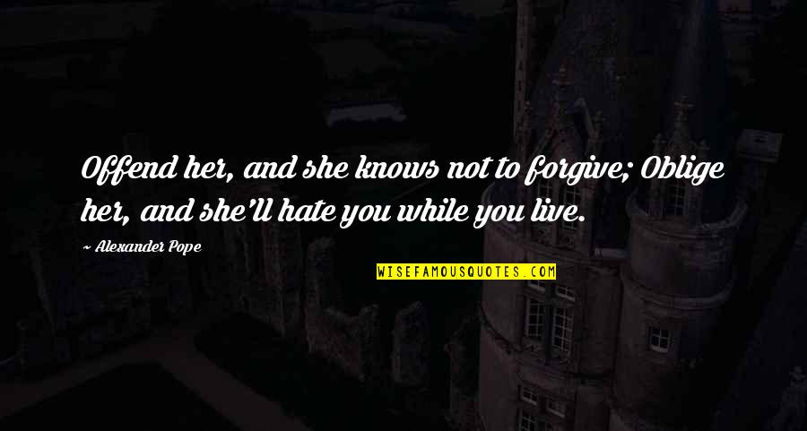 She's Sad Quotes By Alexander Pope: Offend her, and she knows not to forgive;