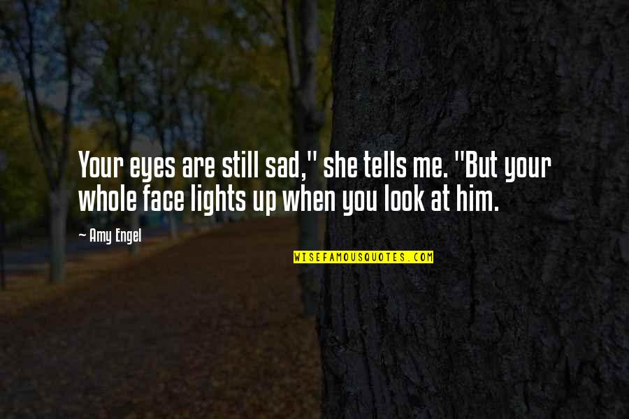 """She's Sad Quotes By Amy Engel: Your eyes are still sad,"""" she tells me."""