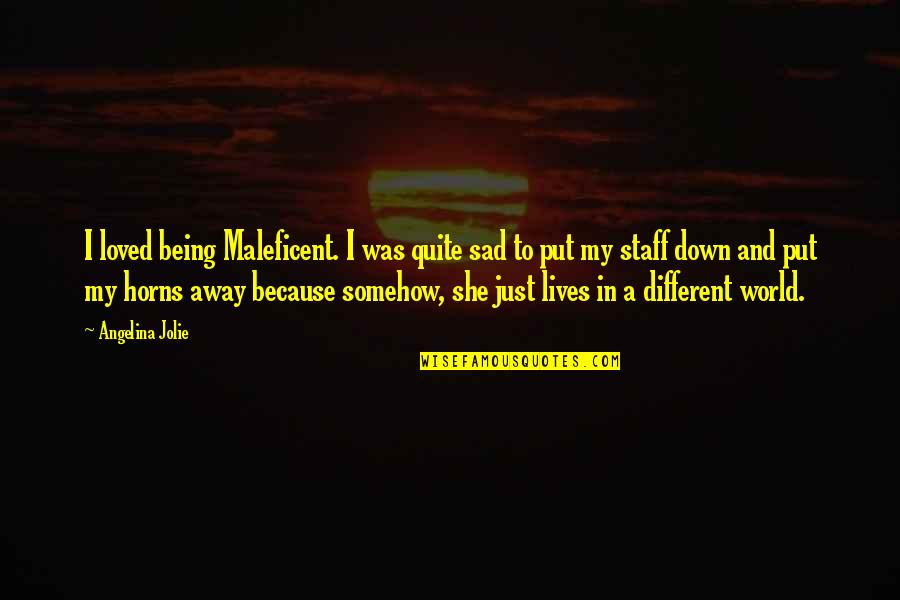 She's Sad Quotes By Angelina Jolie: I loved being Maleficent. I was quite sad