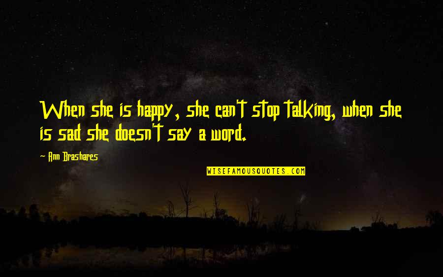 She's Sad Quotes By Ann Brashares: When she is happy, she can't stop talking,