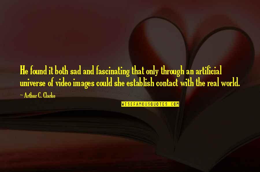She's Sad Quotes By Arthur C. Clarke: He found it both sad and fascinating that