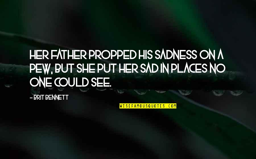 She's Sad Quotes By Brit Bennett: Her father propped his sadness on a pew,
