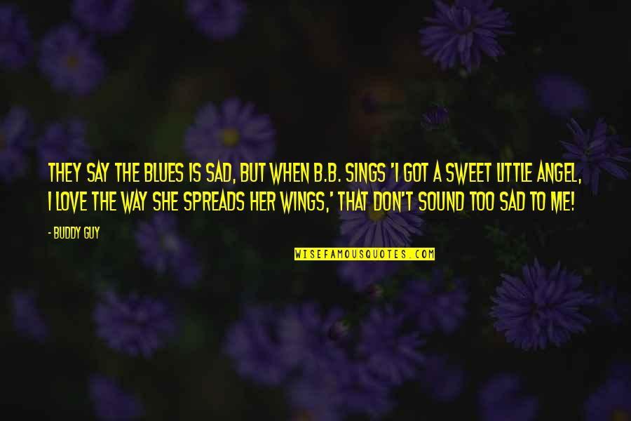She's Sad Quotes By Buddy Guy: They say the blues is sad, but when
