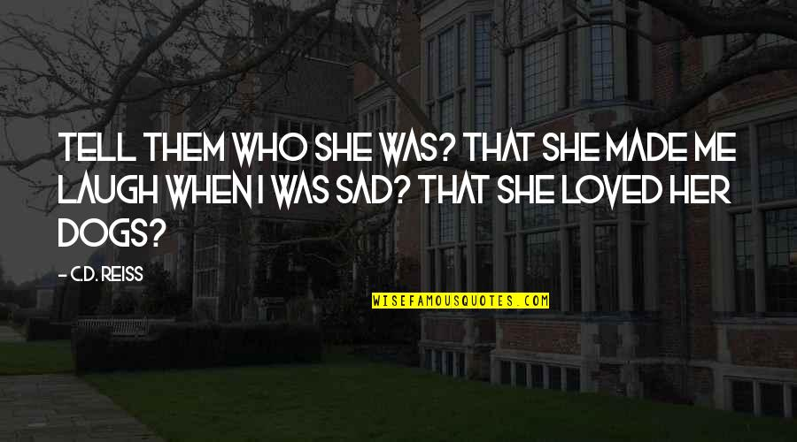She's Sad Quotes By C.D. Reiss: Tell them who she was? That she made