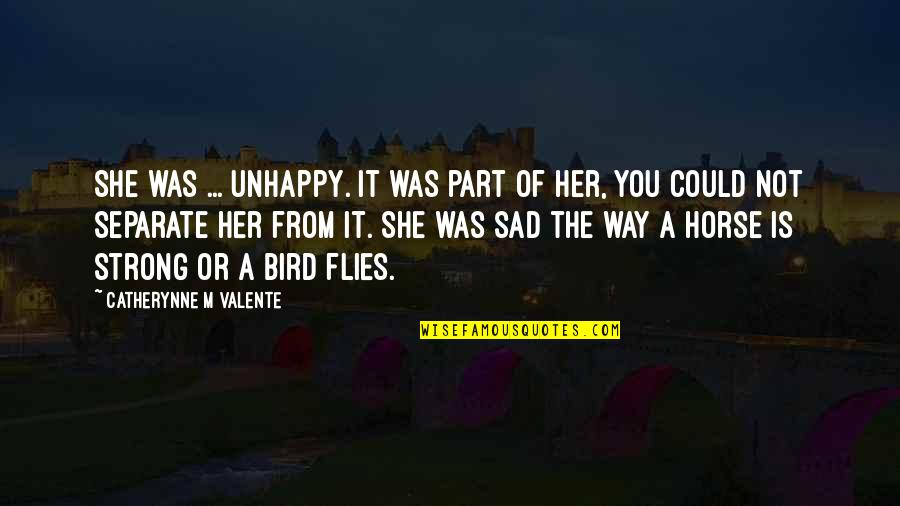 She's Sad Quotes By Catherynne M Valente: She was ... unhappy. It was part of